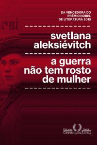 a-guerra-nao-tem-rosto-de-mulher-de-svetlana-aleksievitch
