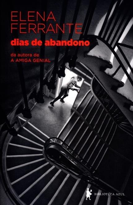 """Elena Ferrante, em """"Dias de Abandono"""": como uma trama banal se traduz em  vigor narrativo – capítulo dois"""